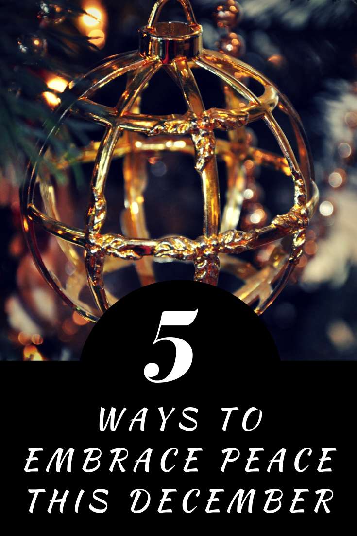 5 Ways to Embrace Peace this December