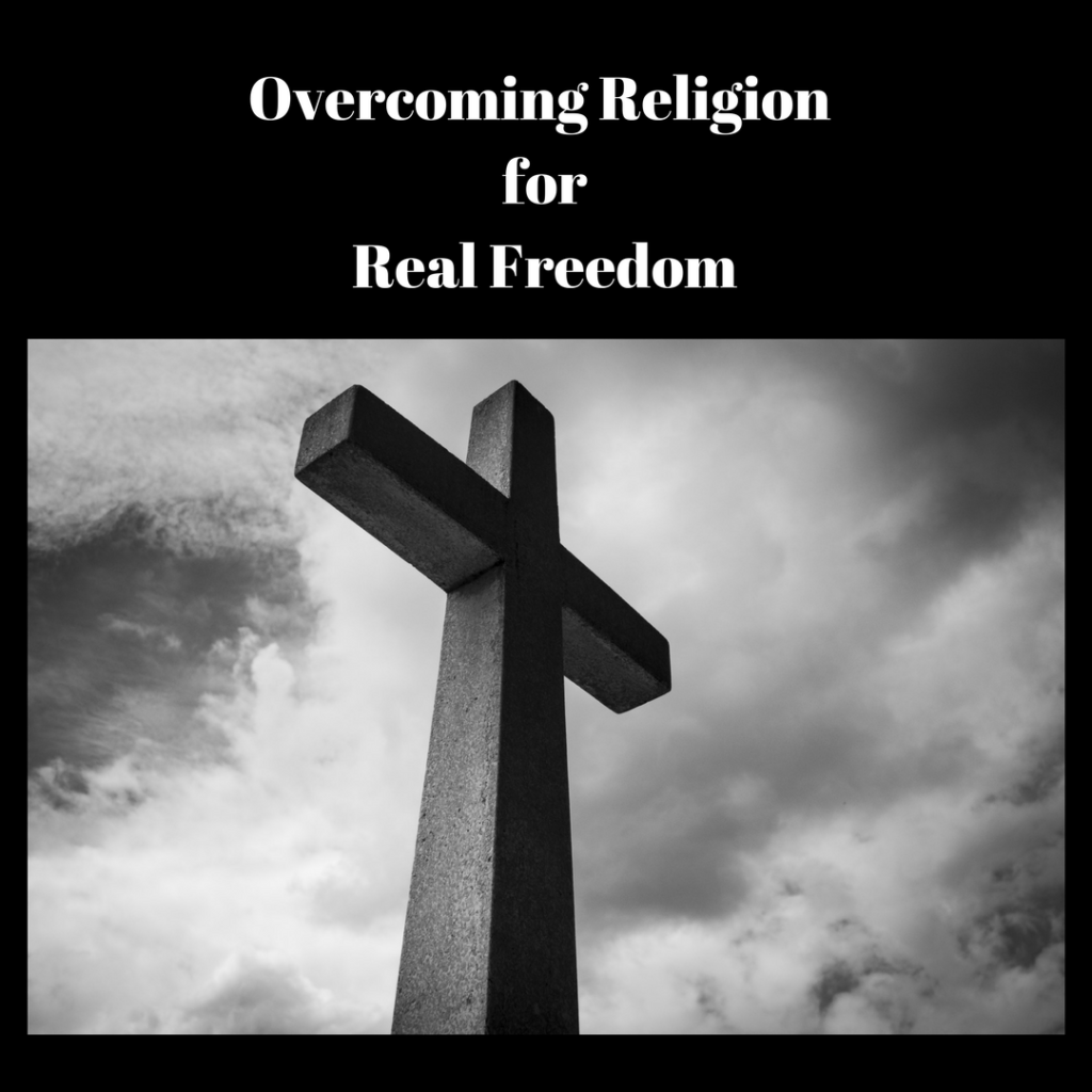 Overcoming Religion for Real Freedom