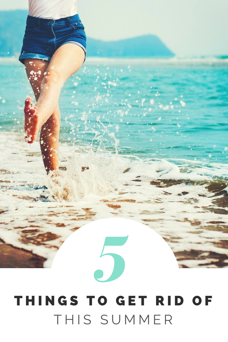 5 Things To Get Rid Of This Summer