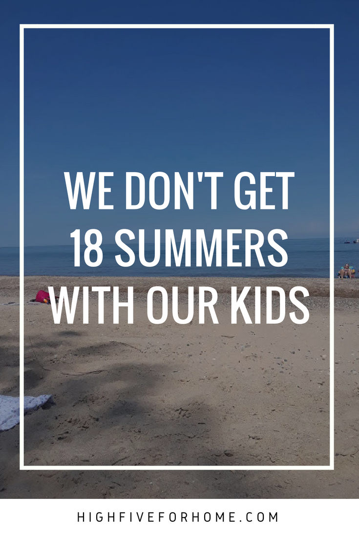 We Don't Get 18 Summers With Our Kids